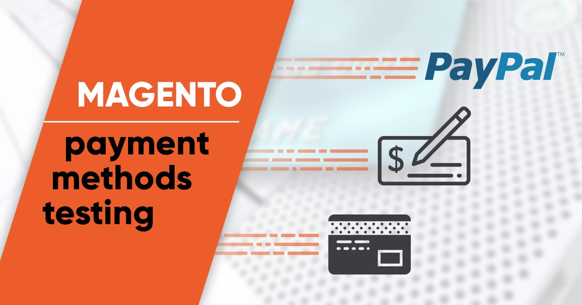 How to Test Magento Payment Methods: Ins and Outs