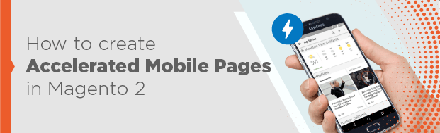 How to create Accelerated Mobile Pages in Magento 2 photo
