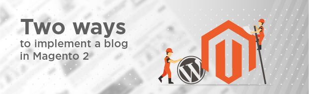 Two ways to implement a blog in Magento 2. Which will you choose photo