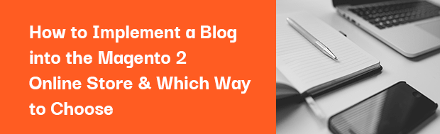 Two Ways to Implement a Blog in Magento 2 Store & Which to Choose