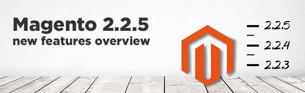 Magento 2.2.5 new features overview photo