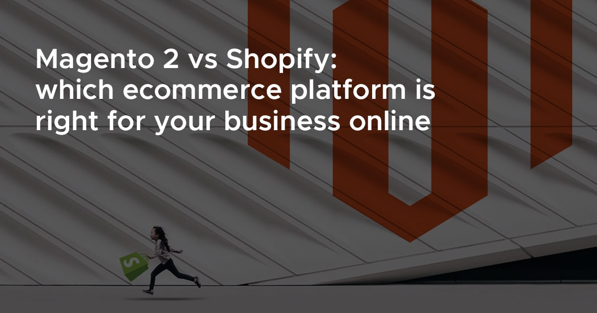 Magento 2 vs Shopify: Which Ecommerce Platform is Right for Your