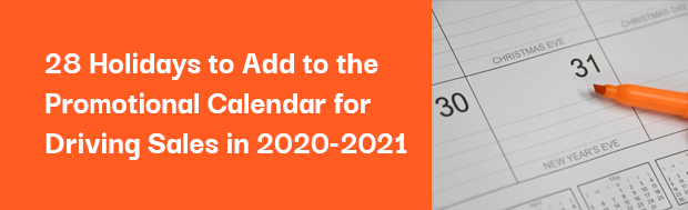 28 Holidays to Add to your Promotional Calendar in 2020-2021
